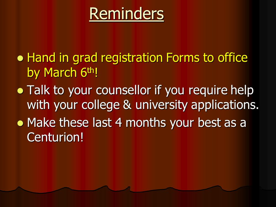 Reminders Hand in grad registration Forms to office by March 6 th .