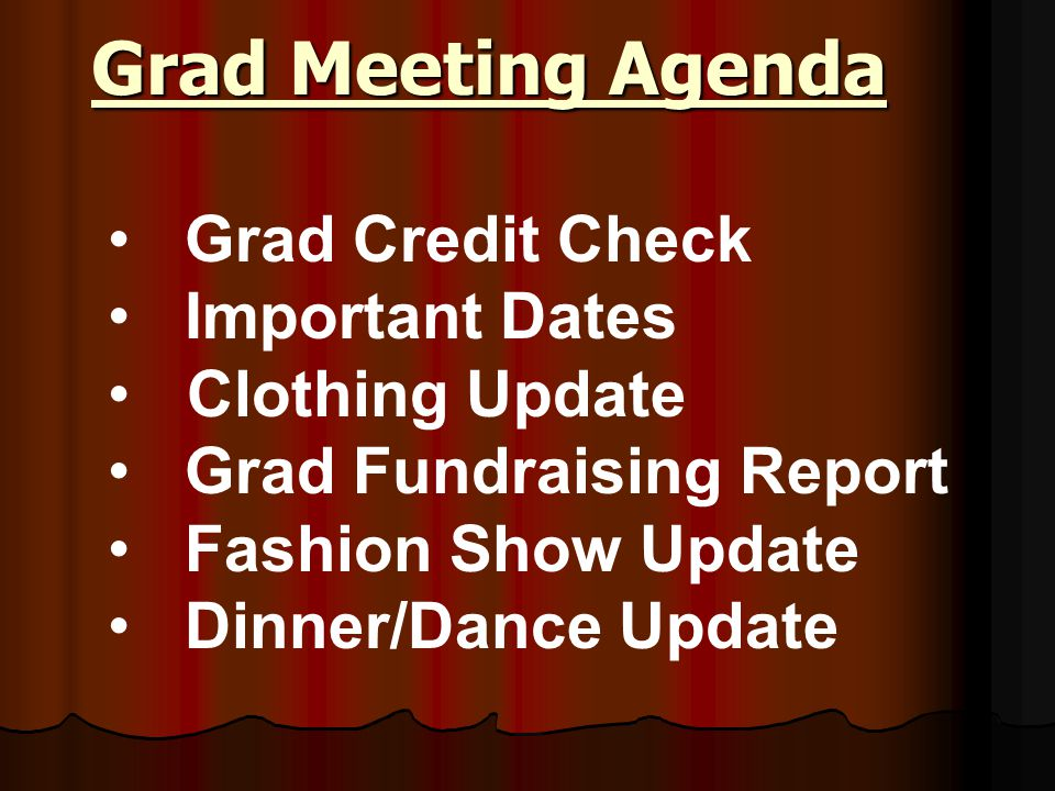 Grad Meeting Agenda Grad Meeting Agenda Grad Credit Check Important Dates Clothing Update Grad Fundraising Report Fashion Show Update Dinner/Dance Update