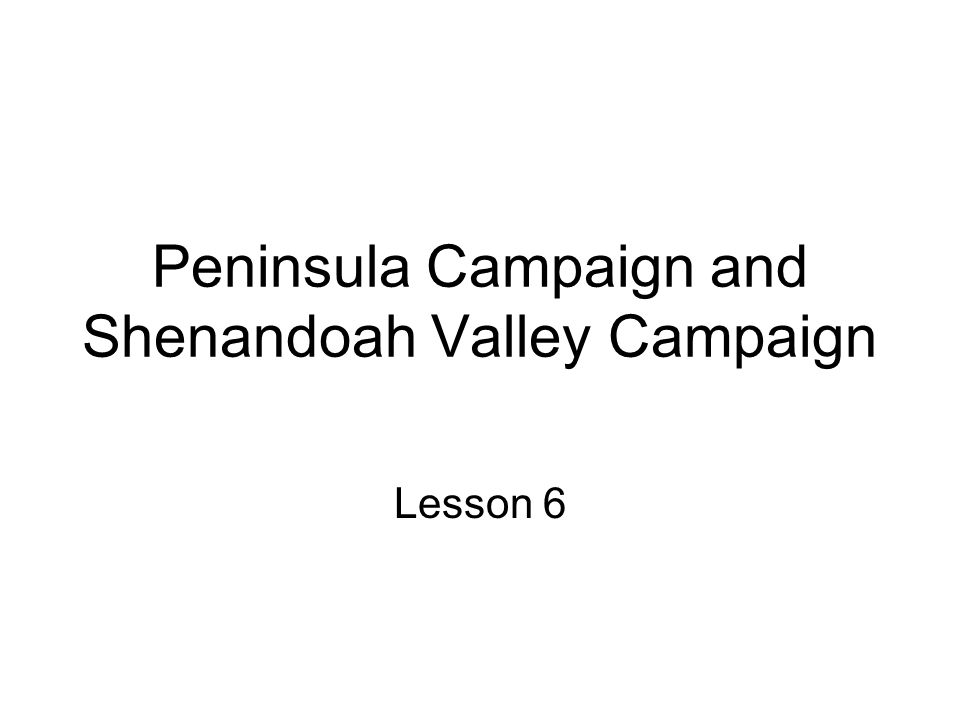 Peninsula Campaign and Shenandoah Valley Campaign Lesson 6