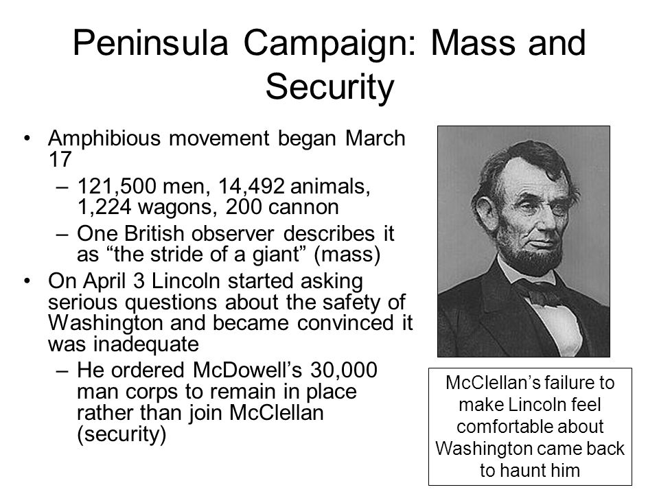 Peninsula Campaign: Mass and Security Amphibious movement began March 17 –121,500 men, 14,492 animals, 1,224 wagons, 200 cannon –One British observer