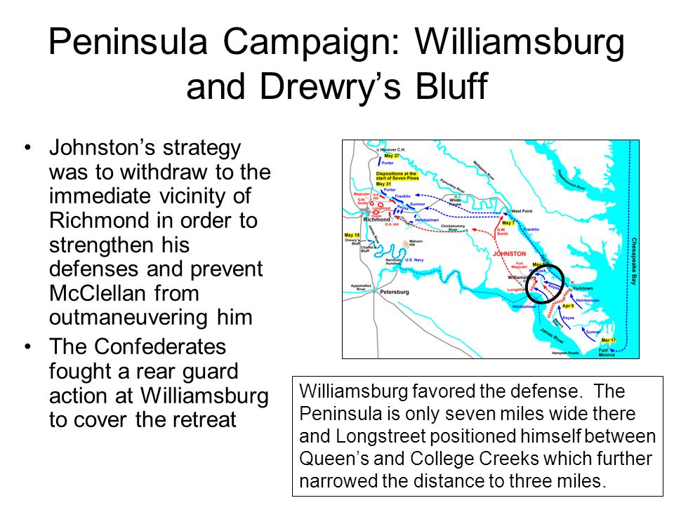Peninsula Campaign: Williamsburg and Drewry's Bluff Johnston's strategy was to withdraw to the immediate vicinity of Richmond in order to strengthen h