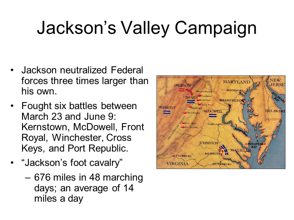 Jackson's Valley Campaign Jackson neutralized Federal forces three times larger than his own.