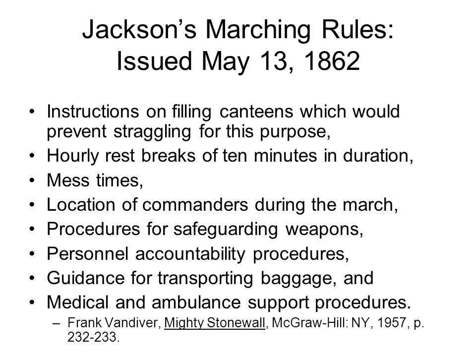 Jackson's Marching Rules: Issued May 13, 1862 Instructions on filling canteens which would prevent straggling for this purpose, Hourly rest breaks of