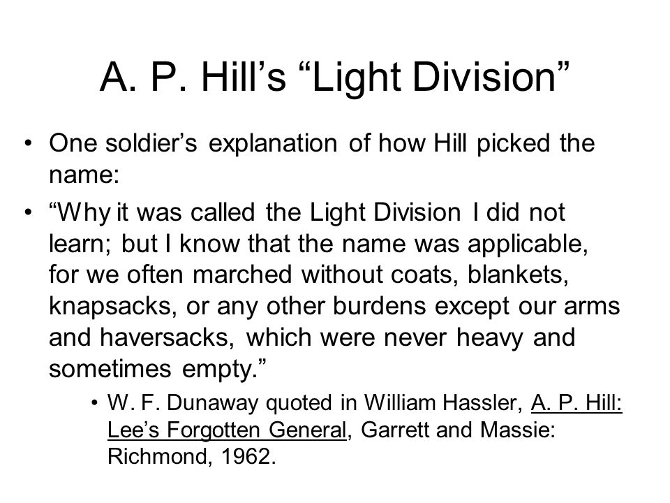 """A. P. Hill's """"Light Division"""" One soldier's explanation of how Hill picked the name: """"Why it was called the Light Division I did not learn; but I know"""