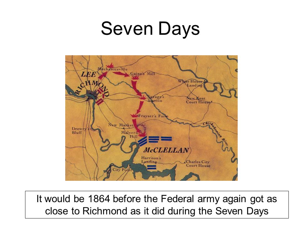 Seven Days It would be 1864 before the Federal army again got as close to Richmond as it did during the Seven Days