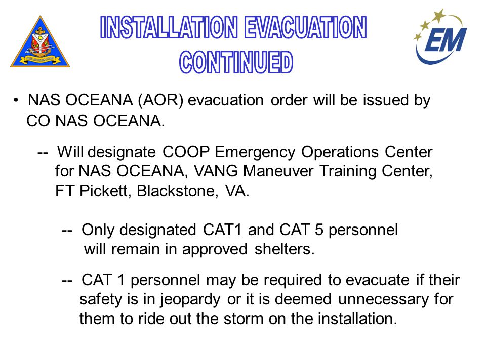 NAS OCEANA (AOR) evacuation order will be issued by CO NAS OCEANA.