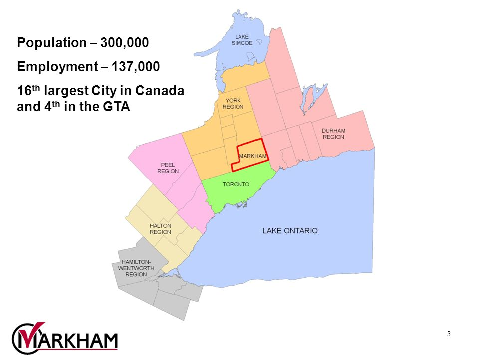 3 Population – 300,000 Employment – 137,000 16 th largest City in Canada and 4 th in the GTA