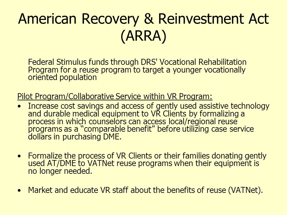 American Recovery & Reinvestment Act (ARRA) Federal Stimulus funds through DRS' Vocational Rehabilitation Program for a reuse program to target a youn