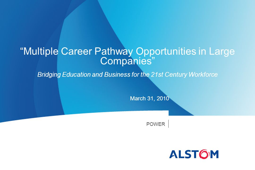POWER March 31, 2010 Multiple Career Pathway Opportunities in Large Companies Bridging Education and Business for the 21st Century Workforce