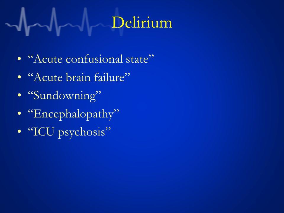 Delirium Acute confusional state Acute brain failure Sundowning Encephalopathy ICU psychosis