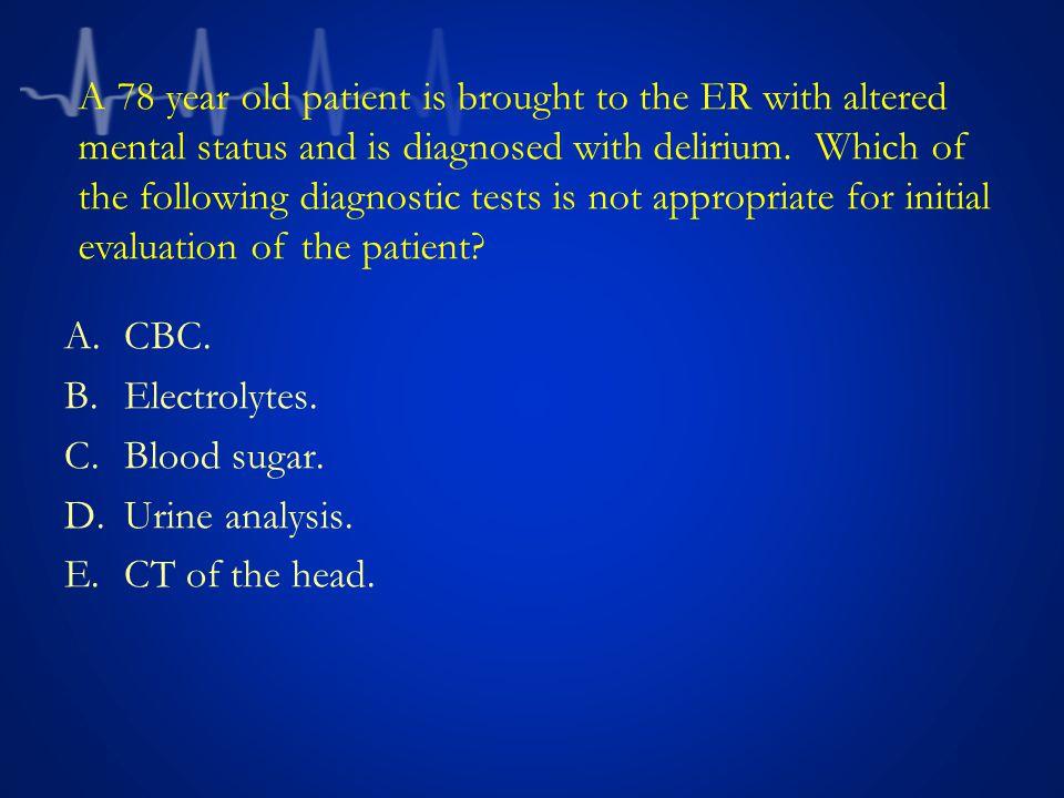 A.CBC.B.Electrolytes. C.Blood sugar. D.Urine analysis.