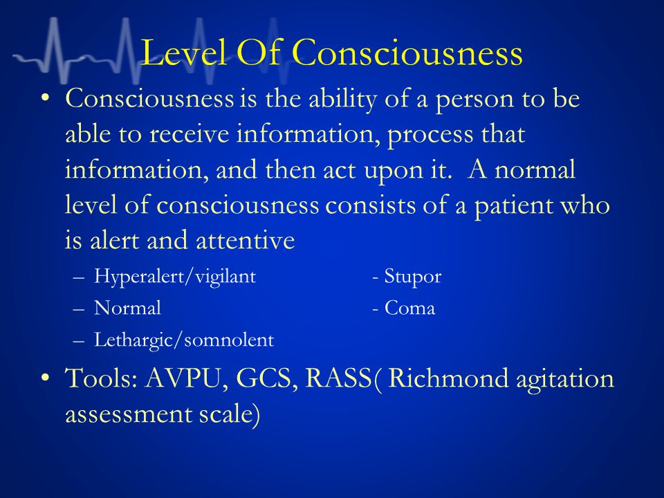 Level Of Consciousness Consciousness is the ability of a person to be able to receive information, process that information, and then act upon it.