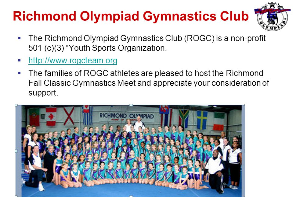 Richmond Olympiad Gymnastics Club  The Richmond Olympiad Gymnastics Club (ROGC) is a non-profit 501 (c)(3) Youth Sports Organization.