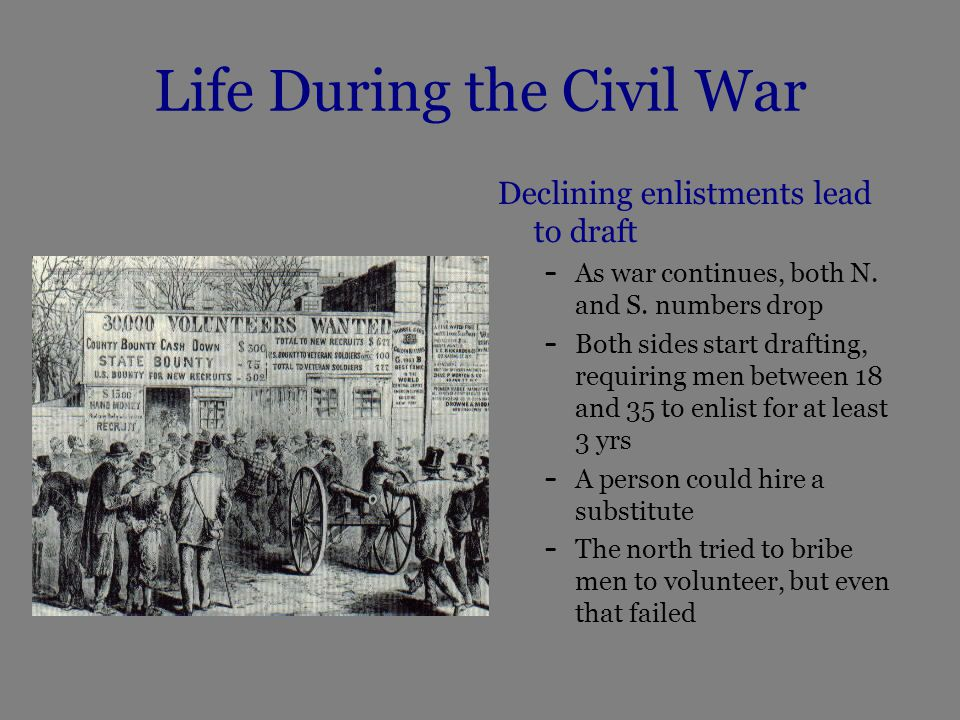 Life During the Civil War Declining enlistments lead to draft – As war continues, both N.