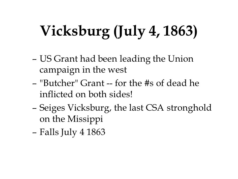 Vicksburg (July 4, 1863) –US Grant had been leading the Union campaign in the west –