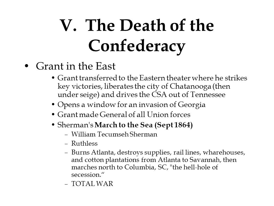 V. The Death of the Confederacy Grant in the East Grant transferred to the Eastern theater where he strikes key victories, liberates the city of Chata