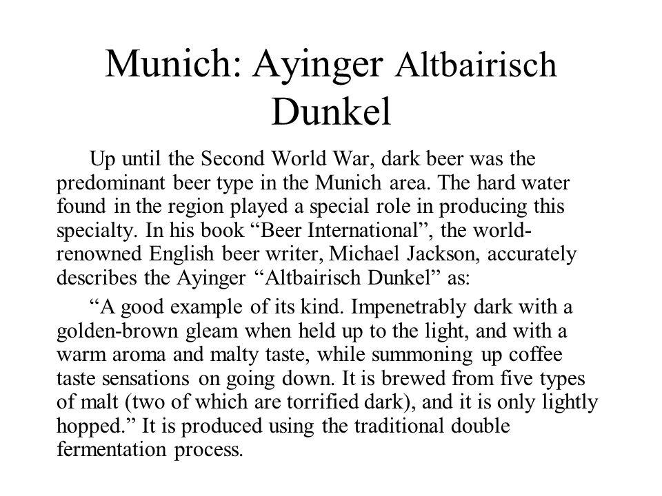 Munich: Ayinger Altbairisch Dunkel Up until the Second World War, dark beer was the predominant beer type in the Munich area. The hard water found in
