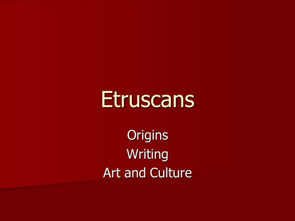 Origins Somewhere between 900 and 500 BC, the Italian peninsula was settled by a group of people we call the Etruscans.