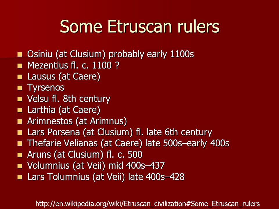 Some Etruscan rulers Osiniu (at Clusium) probably early 1100s Osiniu (at Clusium) probably early 1100s Mezentius fl.