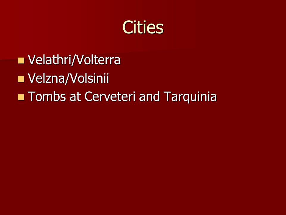 Cities Velathri/Volterra Velathri/Volterra Velzna/Volsinii Velzna/Volsinii Tombs at Cerveteri and Tarquinia Tombs at Cerveteri and Tarquinia