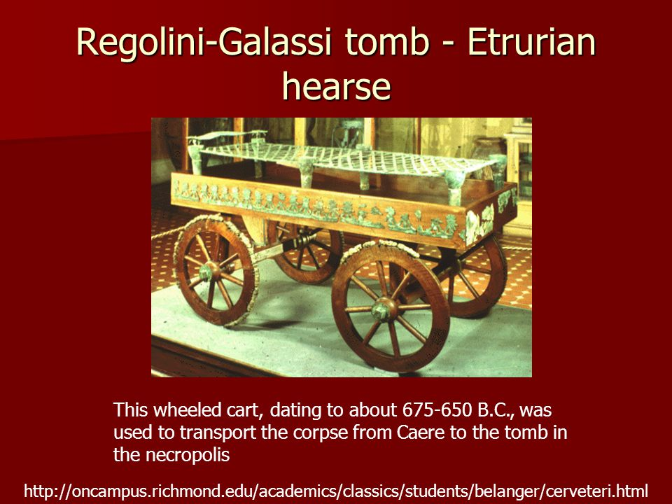 Regolini-Galassi tomb - Etrurian hearse This wheeled cart, dating to about 675-650 B.C., was used to transport the corpse from Caere to the tomb in th