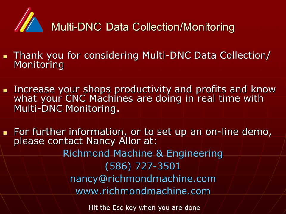 Multi-DNC Data Collection/Monitoring Thank you for considering Multi-DNC Data Collection/ Monitoring Thank you for considering Multi-DNC Data Collection/ Monitoring Increase your shops productivity and profits and know what your CNC Machines are doing in real time with Multi-DNC Monitoring.