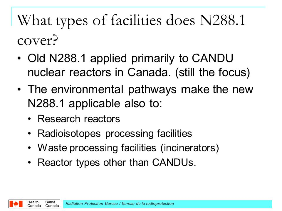 Radiation Protection Bureau / Bureau de la radioprotection What types of facilities does N288.1 cover.