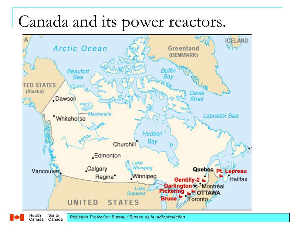 Radiation Protection Bureau / Bureau de la radioprotection Canada and its power reactors.