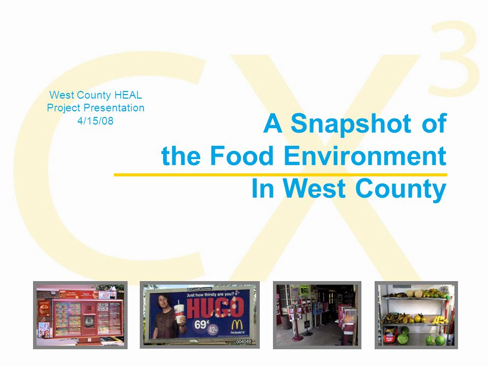 A Snapshot of the Food Environment In West County West County HEAL Project Presentation 4/15/08