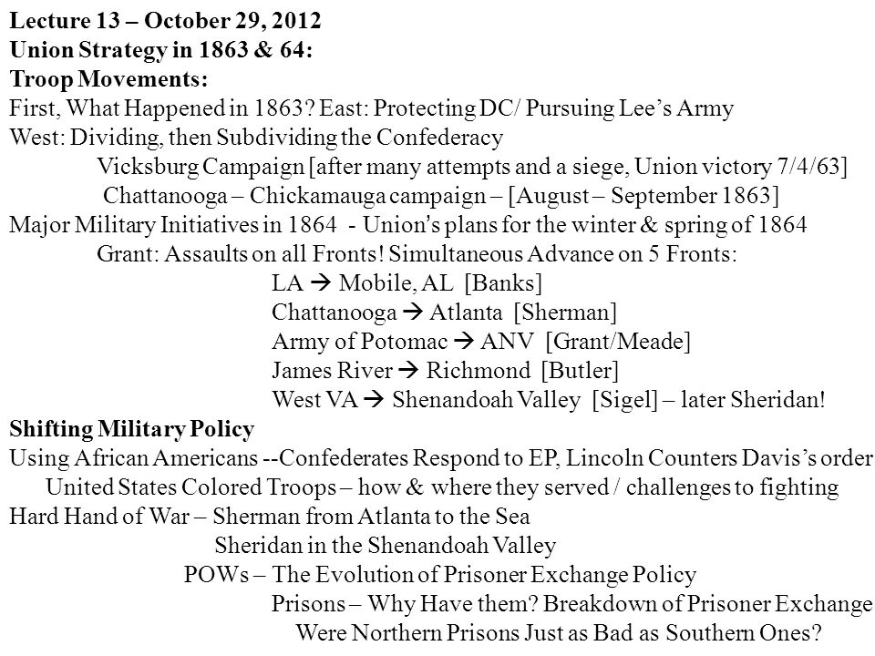 Lecture 13 – October 29, 2012 Union Strategy in 1863 & 64: Troop Movements: First, What Happened in 1863.