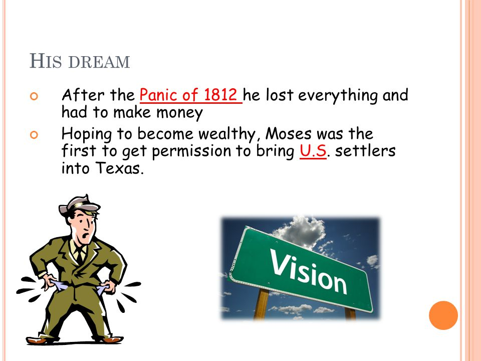 H IS DREAM After the Panic of 1812 he lost everything and had to make money Hoping to become wealthy, Moses was the first to get permission to bring U.S.