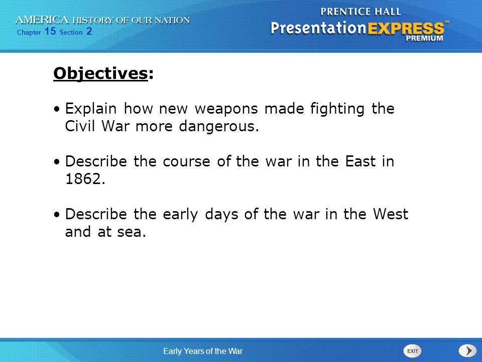 Chapter 15 Section 2 Early Years of the War Explain how new weapons made fighting the Civil War more dangerous.