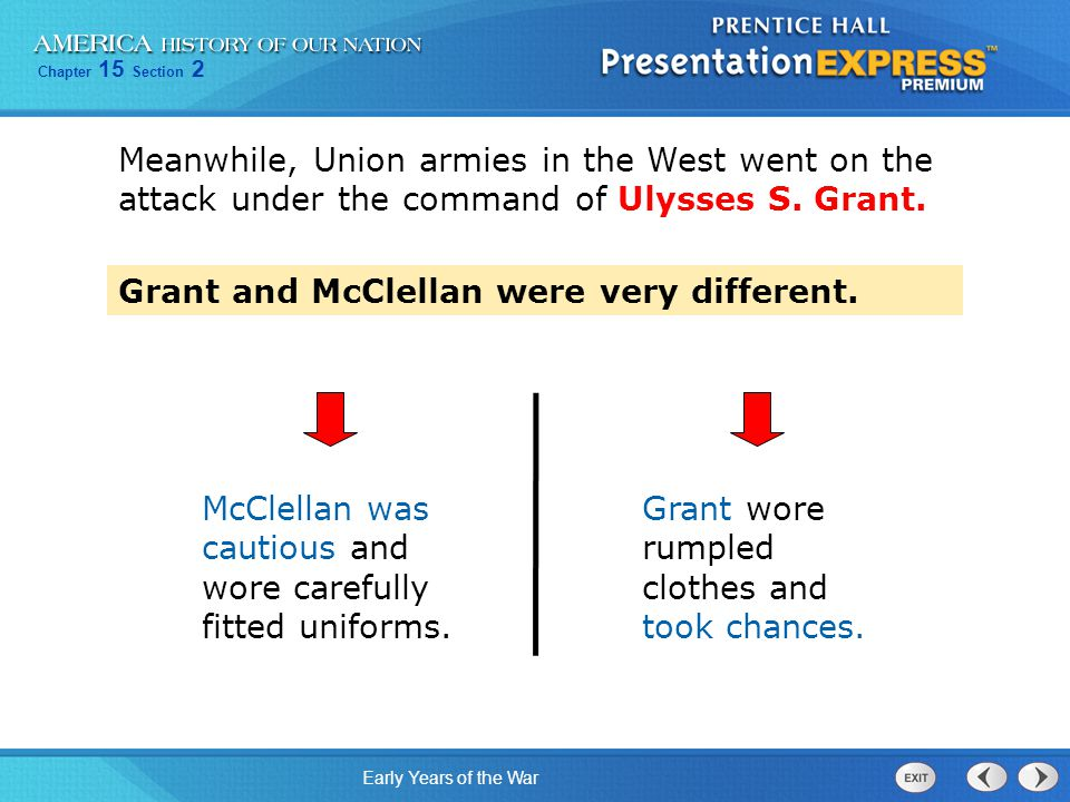 Chapter 15 Section 2 Early Years of the War Grant and McClellan were very different.