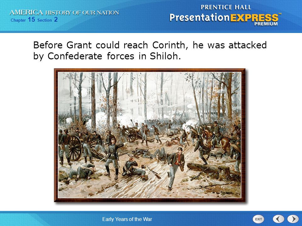 Chapter 15 Section 2 Early Years of the War Before Grant could reach Corinth, he was attacked by Confederate forces in Shiloh.