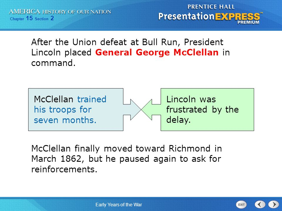 Chapter 15 Section 2 Early Years of the War After the Union defeat at Bull Run, President Lincoln placed General George McClellan in command.