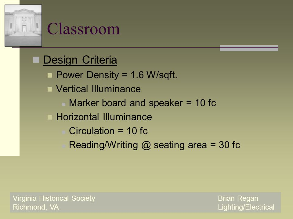Virginia Historical SocietyBrian Regan Richmond, VALighting/Electrical Classroom Design Criteria Power Density = 1.6 W/sqft.