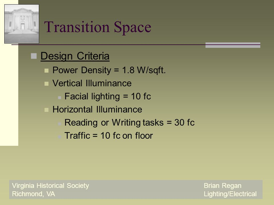 Virginia Historical SocietyBrian Regan Richmond, VALighting/Electrical Transition Space Design Criteria Power Density = 1.8 W/sqft.