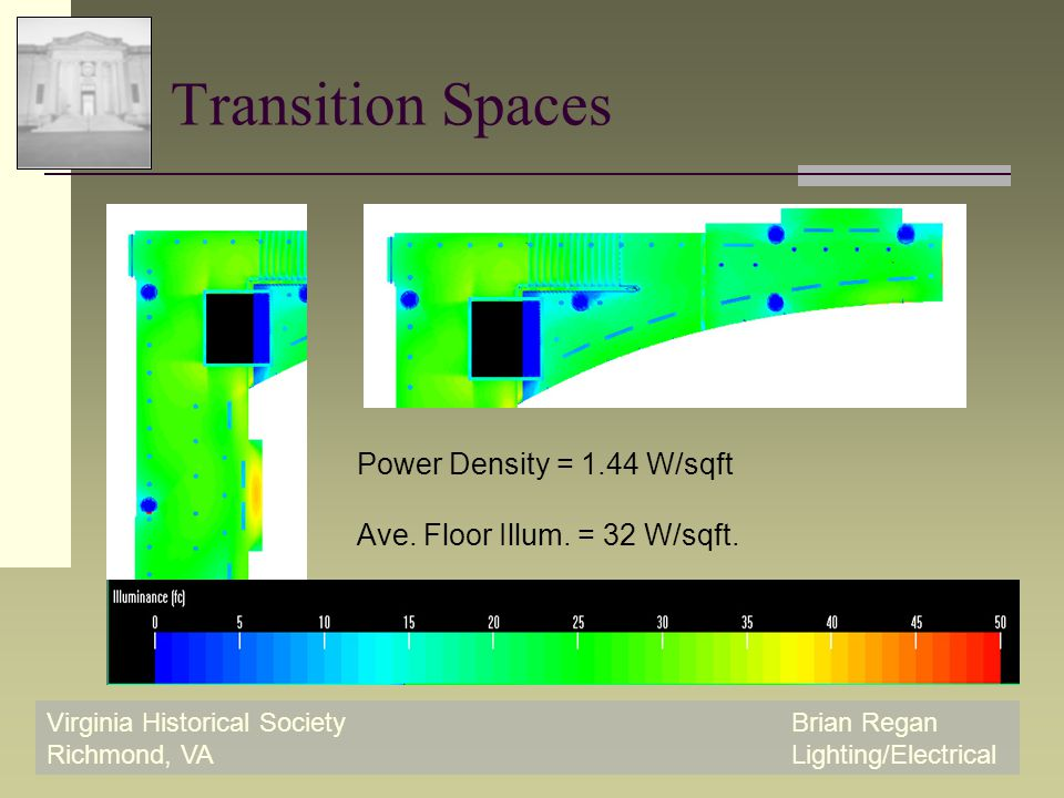 Virginia Historical SocietyBrian Regan Richmond, VALighting/Electrical Transition Spaces Power Density = 1.44 W/sqft Ave.