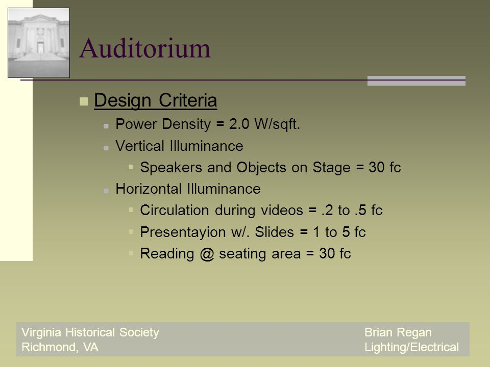 Virginia Historical SocietyBrian Regan Richmond, VALighting/Electrical Auditorium Design Criteria Power Density = 2.0 W/sqft.