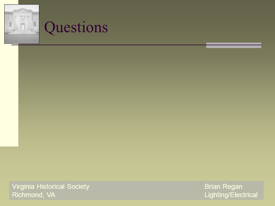 Virginia Historical SocietyBrian Regan Richmond, VALighting/Electrical Questions