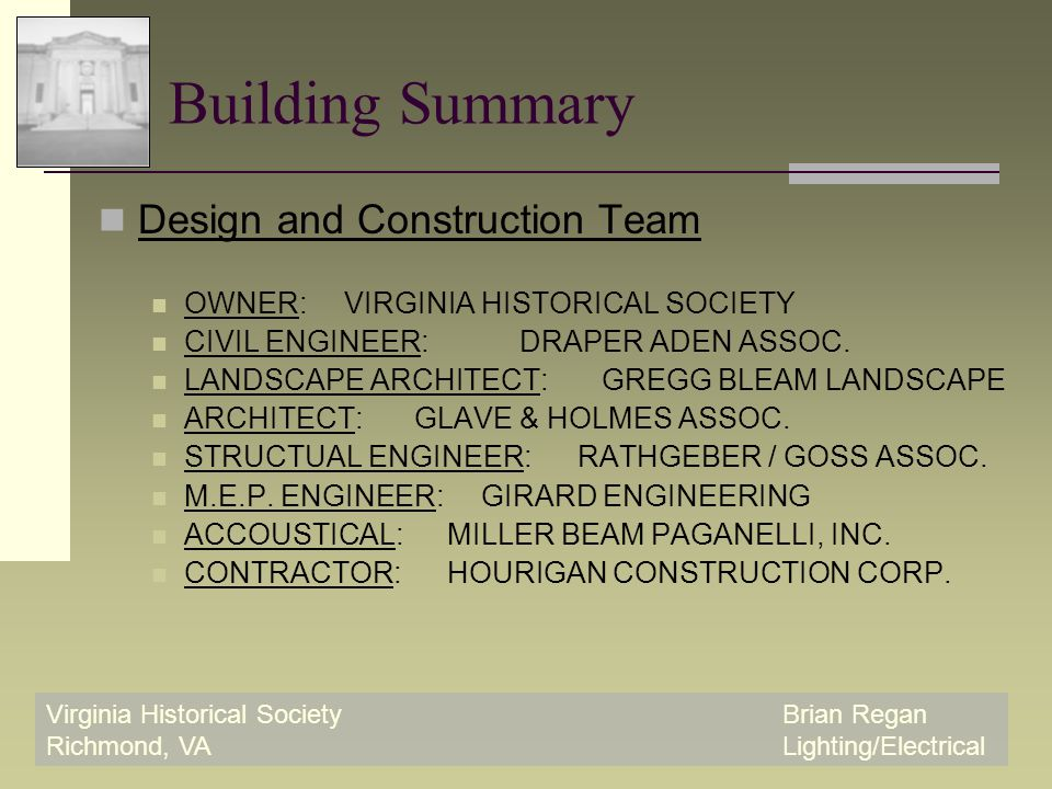 Virginia Historical SocietyBrian Regan Richmond, VALighting/Electrical Building Summary Design and Construction Team OWNER: VIRGINIA HISTORICAL SOCIETY CIVIL ENGINEER:DRAPER ADEN ASSOC.