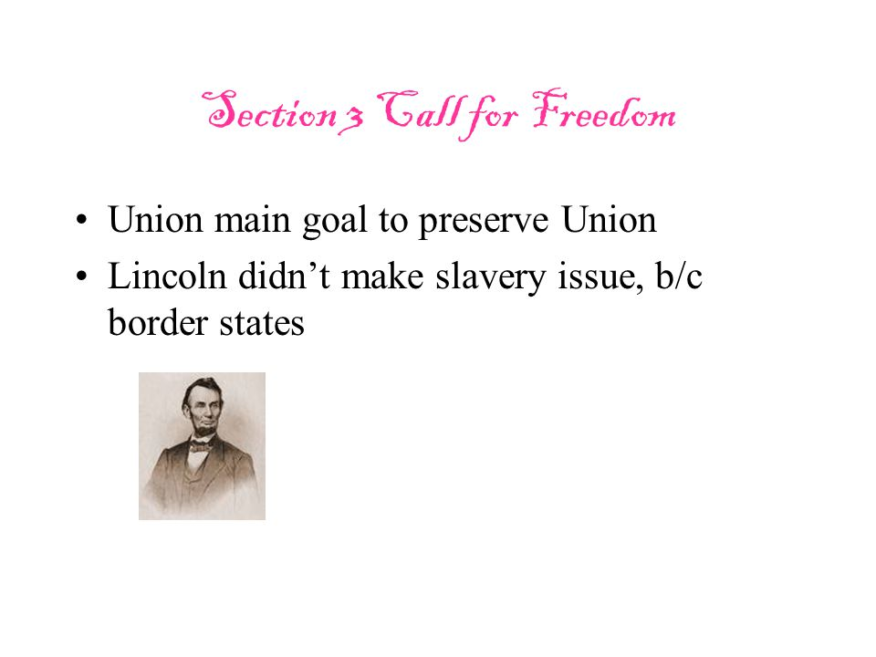 Section 3 Call for Freedom Union main goal to preserve Union Lincoln didn't make slavery issue, b/c border states