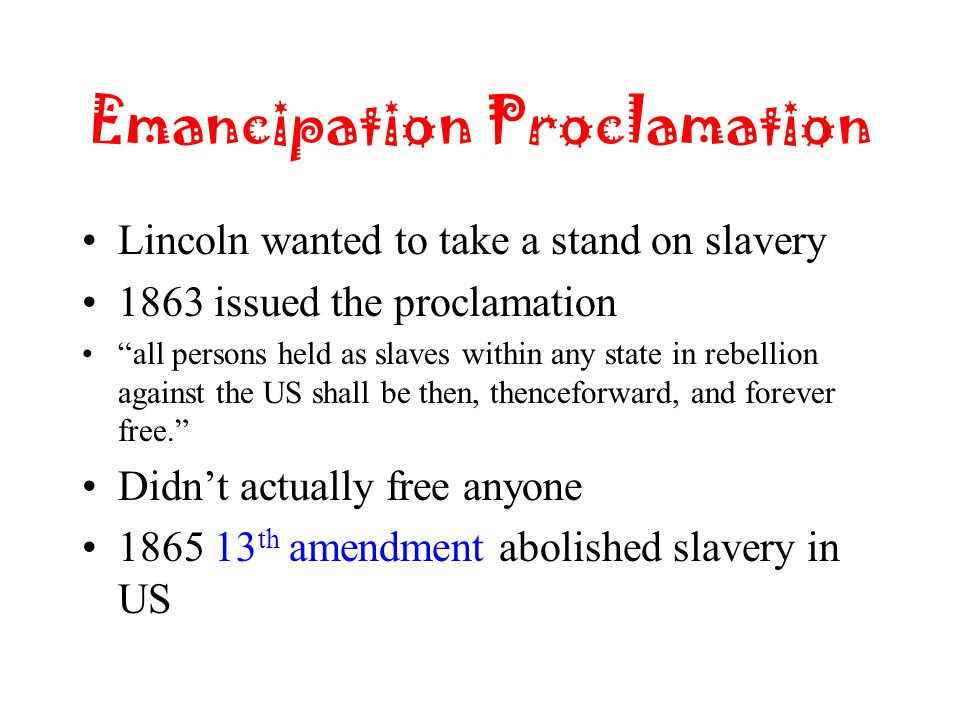 """Emancipation Proclamation Lincoln wanted to take a stand on slavery 1863 issued the proclamation """"all persons held as slaves within any state in rebel"""
