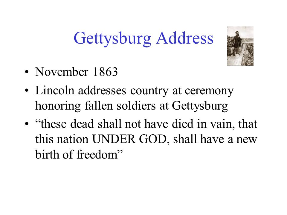 """Gettysburg Address November 1863 Lincoln addresses country at ceremony honoring fallen soldiers at Gettysburg """"these dead shall not have died in vain,"""