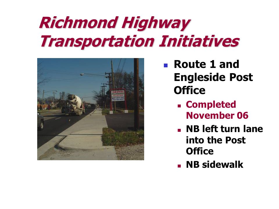 Richmond Highway Transportation Initiatives Route 1 and Engleside Post Office Completed November 06 NB left turn lane into the Post Office NB sidewalk