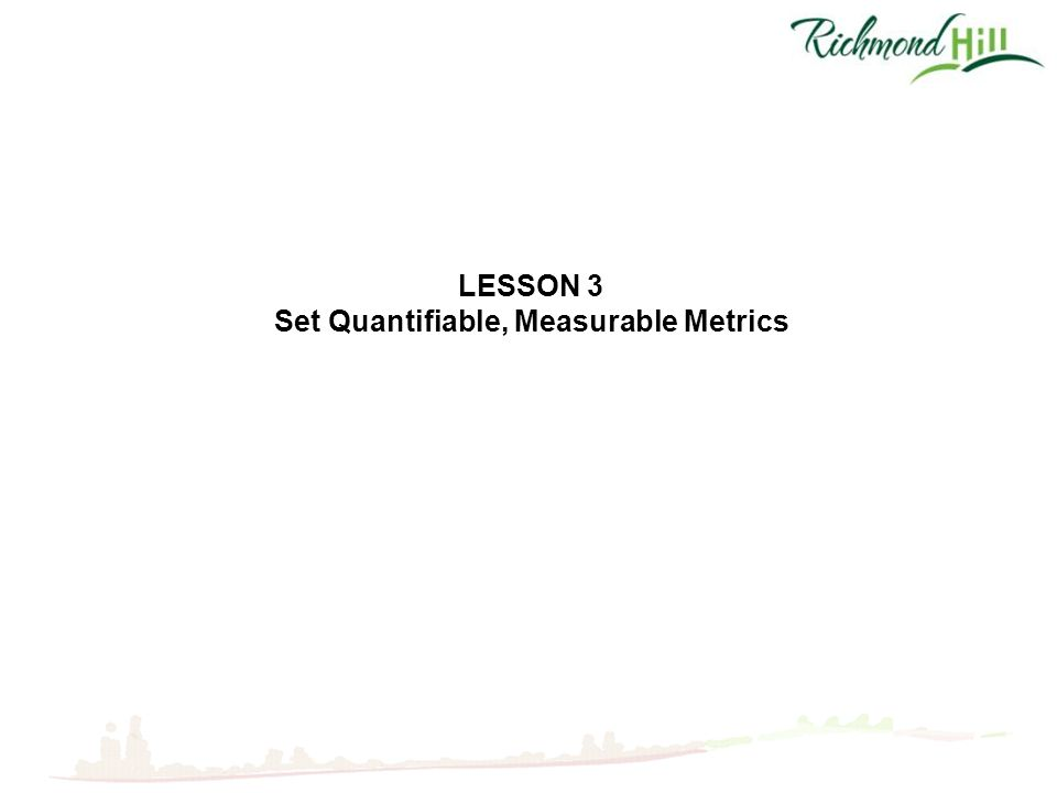 LESSON 3 Set Quantifiable, Measurable Metrics