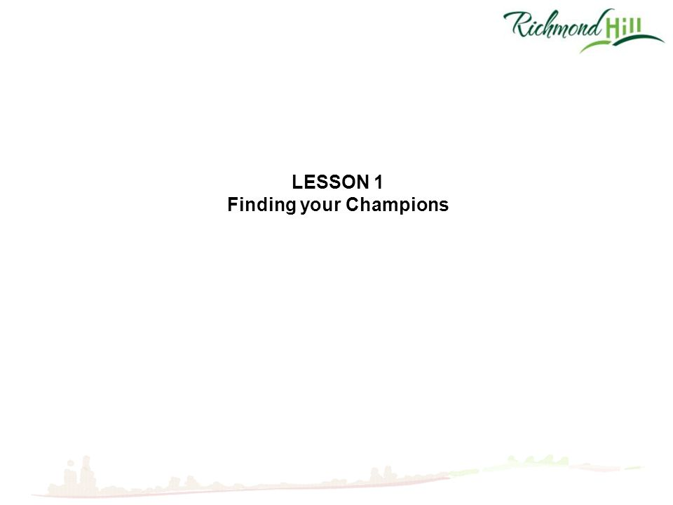 LESSON 1 Finding your Champions
