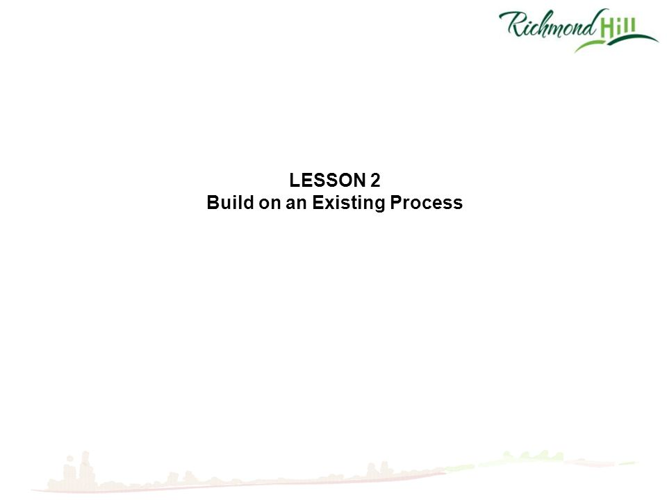 LESSON 2 Build on an Existing Process