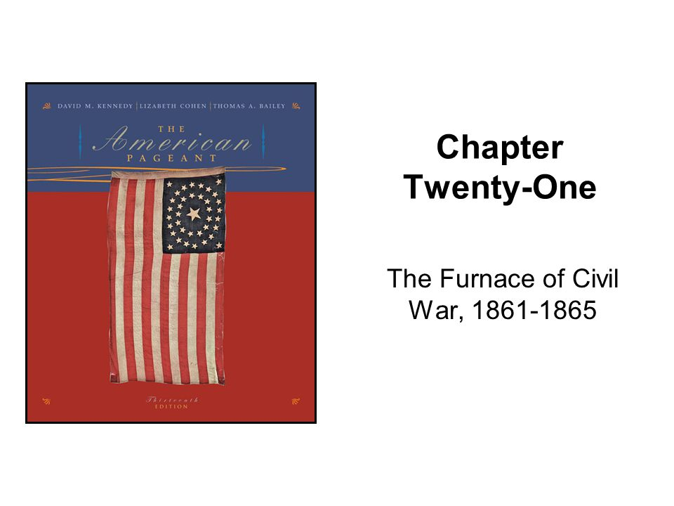 Chapter Twenty-One The Furnace of Civil War, 1861-1865