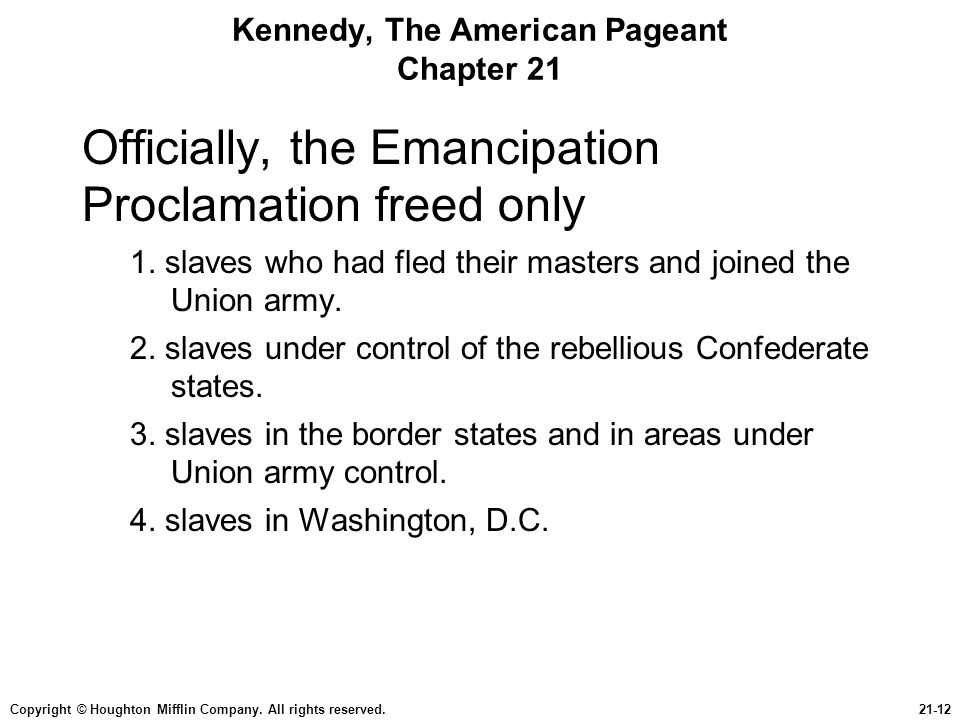 Copyright © Houghton Mifflin Company. All rights reserved.21-12 Kennedy, The American Pageant Chapter 21 Officially, the Emancipation Proclamation fre